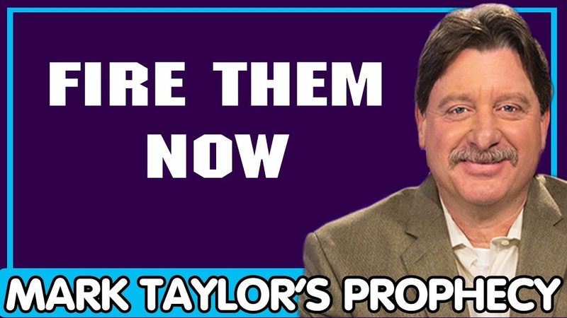 Mark Taylor Update 12/18/2018 — FIRE THEM NOW — Mark Taylor Prophecy December 18 2018