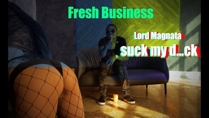 Fresh Business / Lord Magnata- suck my d...ck (ZhR Video Production)