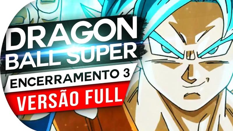 DRAGON BALL SUPER - ENCERRAMENTO 3 FULL (PT/BR)