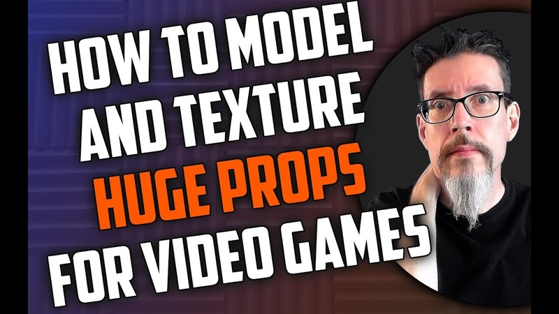 How to Model and Texture Huge Props for Video Games