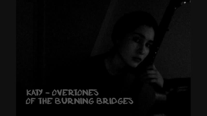 Katy - overtones of the burning bridges