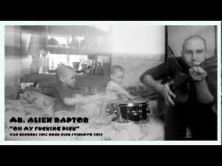 Mr. Alien Raptor Oh My Fucking Dick (VAD Records peel session 2013)