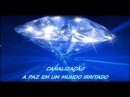 CANALIZAÇÃO - A PAZ EM UM MUNDO IRRITADO - por Ann Albers