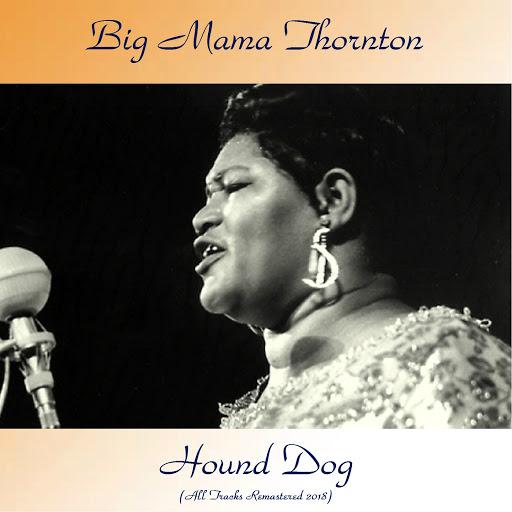 Big Mama Thornton альбом Hound Dog (Remastered 2018)