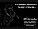 Artur Saribekyan (Kirovakanskiy) - Kasem, kasem (OFFICIAL AUDIO 2018)