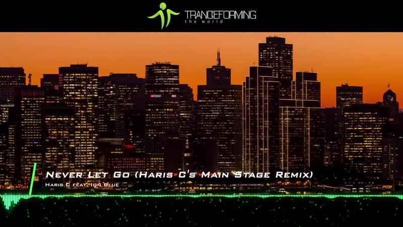 Haris C feat Ion Blue Never Let Go Haris Cs Main Stage Remix