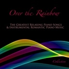 piano альбом Over the Rainbow: The Greatest Relaxing Piano Songs & Instrumental Romantic Piano Music Collection