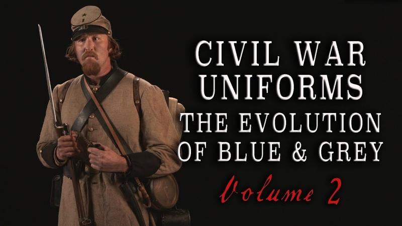 Civil War Uniforms of Blue Grey The Evolution Volume 2