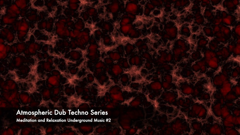 Atmospheric Dub Techno Series - Meditation and Relaxation Underground Music 2