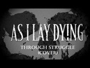 As I Lay Dying - Through Struggle cover