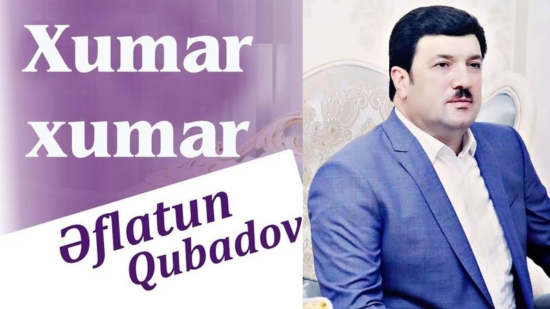 Eflatun Qubadov - Xumar Xumar 2018 (Audio)