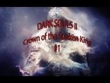 Dark Souls II: Crown of the Sunken King (NG+++)#1