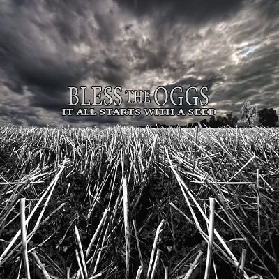 Bless The Oggs - It All Starts With A Seed (2012)