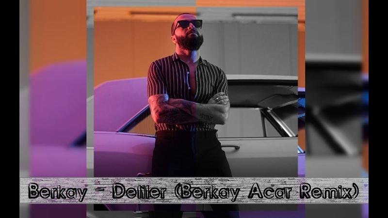 Berkay - Deliler (Berkay Acar Remix)