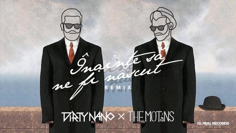 Dirty Nano vs. The Motans - Inainte Sa Ne Fi Nascut | REMIX