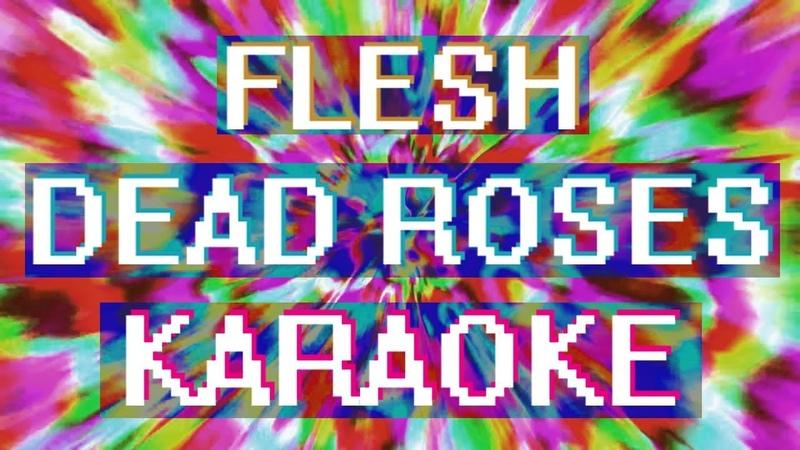 FLESH - DEAD ROSES (Караоке )