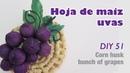 Como hacer hoja de maiz uvas 51 how to make corn husk grapes