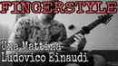 Ludovico Einaudi - Una Mattina (Fingerstyle cover) Free Tab