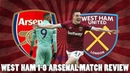 West Ham 1-0 Arsenal Match Review | Did Arsenal Miss Mesut Ozil?