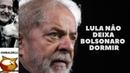 Lula não deixa Bolsonaro dormir