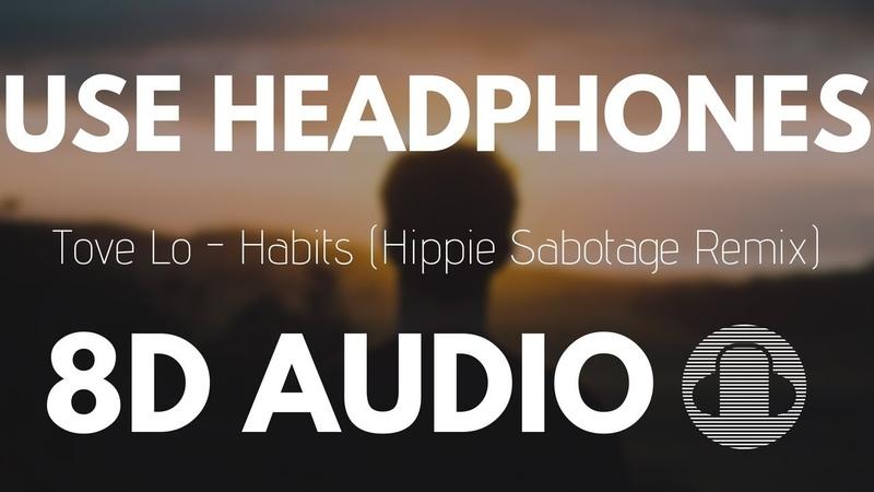 Tove Lo - Habits (Hippie Sabotage Remix) | 8D AUDIO