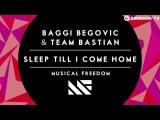 Baggi Begovic &amp Team Bastian - Sleep Till I Come Home