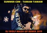 SUMMER CEM FEAT. DJ SAVIN FEAT. ALIJON BEN &amp ERAJ SHEROV FEAT. RAKURS &amp RUSLAN ROST - TAMAM TAMAM ( DJ WOLF MASH UP REMIX 2019 )