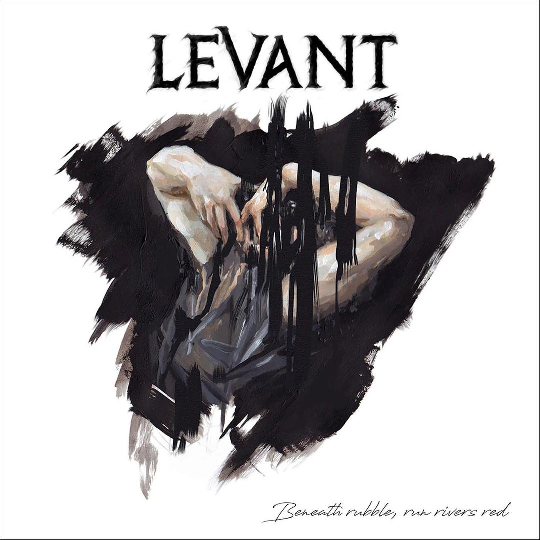 Levant - Beneath Rubble, Run Rivers Red (2018)