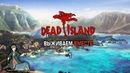 Dead Island выживаем вместе 1