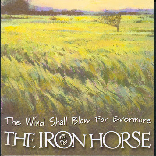 Iron Horse альбом The Wind Shall Blow For Evermore