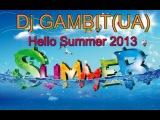 Dj GAMBIT(UA) - Hello Summer 2013 (Radio Mix)