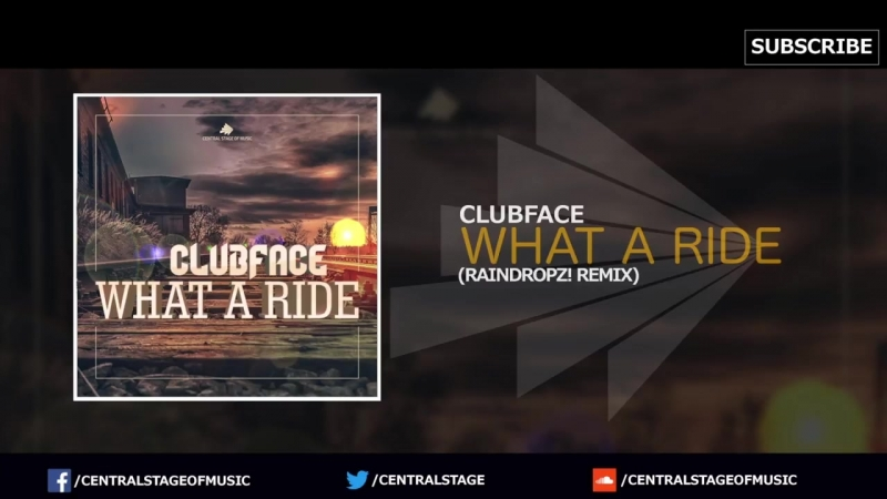 Clubface - What a ride (RainDropz! Remix) __ CENTRAL STAGE OF MUSIC __