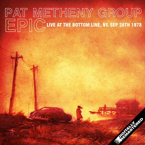 Pat Metheny Group альбом Epic - Live at the Bottom Line, NY 26 Sep 1978 (Remastered) [Live]