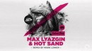 Max Lyazgin Hot Sand - Soul Ties (Original Mix)