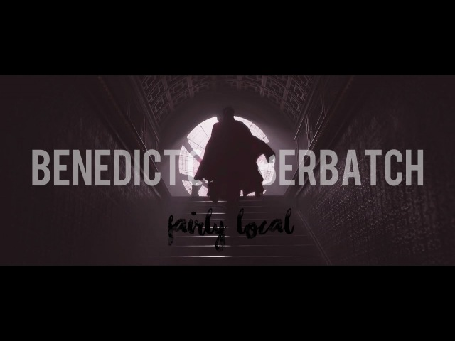 Benedict Cumberbatch || F A I R L Y L O C A L [Sherlock Doctor Strange]