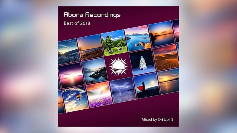 Abora Recordings: Best of 2018 (Mixed by Ori Uplift) [Compilation Presentation]