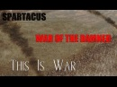 Spartacus[WOTD] || This Is War