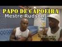 1 PAPO DE CAPOEIRA MESTRE RUDSON MESTRE PEPEU CAPOEIRA