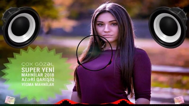 Çox Gözəl Super Yeni Mahnilar 2018 Azəri Qarişiq Yigma Mahnilar 10