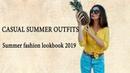 CASUAL SUMMER OUTFITS | summer fashion lookbook 2019