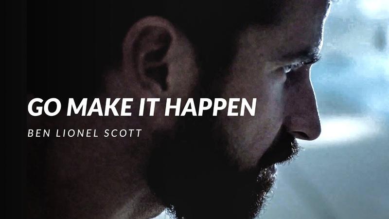 GO MAKE IT HAPPEN - Best Motivational Video