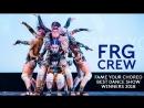 FRG CREW || BEST DANCE SHOW 2018