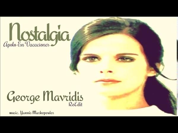 Nostalgia (Apolo En Vacaciones) Yannis Markopoulos - George Mavridis (joze Re.edit)