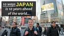 10 Ways JAPAN is 10 Years Ahead of the World