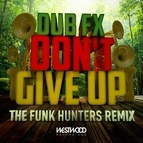 Dub FX альбом Don't Give Up (The Funk Hunters Remix)