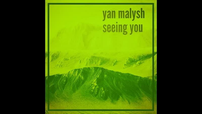 Yan malysh seeing you