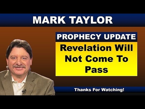 Mark Taylor Prophecy August 14 2018 REVELATION WILL NOT COME TO PASS End Times Prophecy
