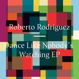 Roberto Rodriguez альбом Dance Like Nobody's Watching