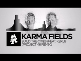 Karma Fields - Build The Cities (feat. Kerli) (Project 46 Remix)