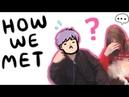 【storytime】how we met